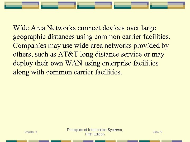 Wide Area Networks connect devices over large geographic distances using common carrier facilities. Companies