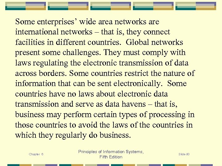 Some enterprises' wide area networks are international networks – that is, they connect facilities
