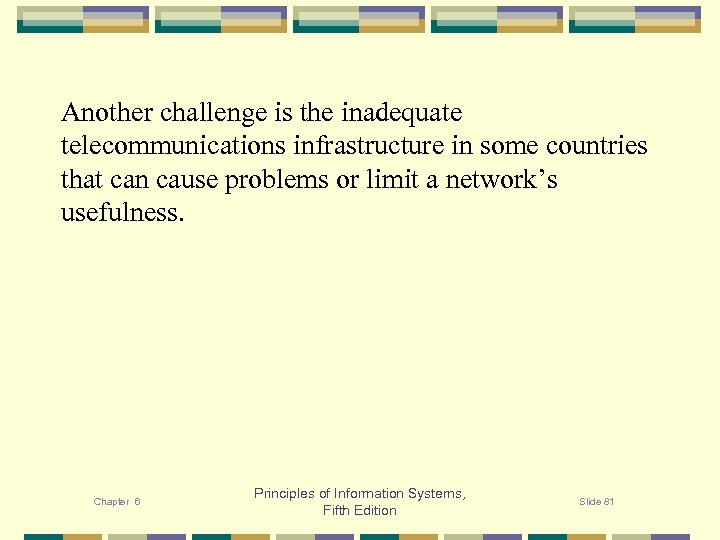 Another challenge is the inadequate telecommunications infrastructure in some countries that can cause problems