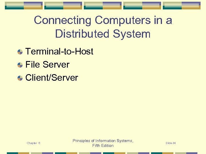Connecting Computers in a Distributed System Terminal-to-Host File Server Client/Server Chapter 6 Principles of