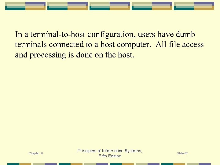 In a terminal-to-host configuration, users have dumb terminals connected to a host computer. All