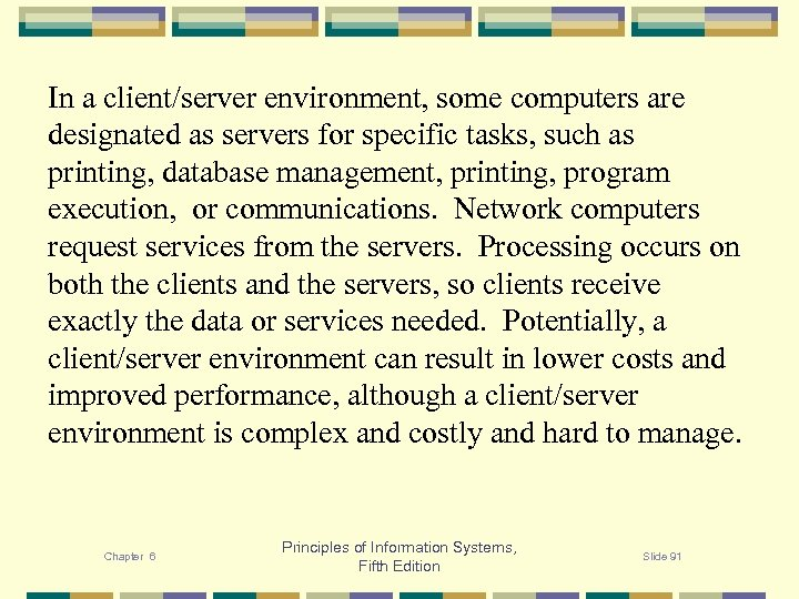 In a client/server environment, some computers are designated as servers for specific tasks, such
