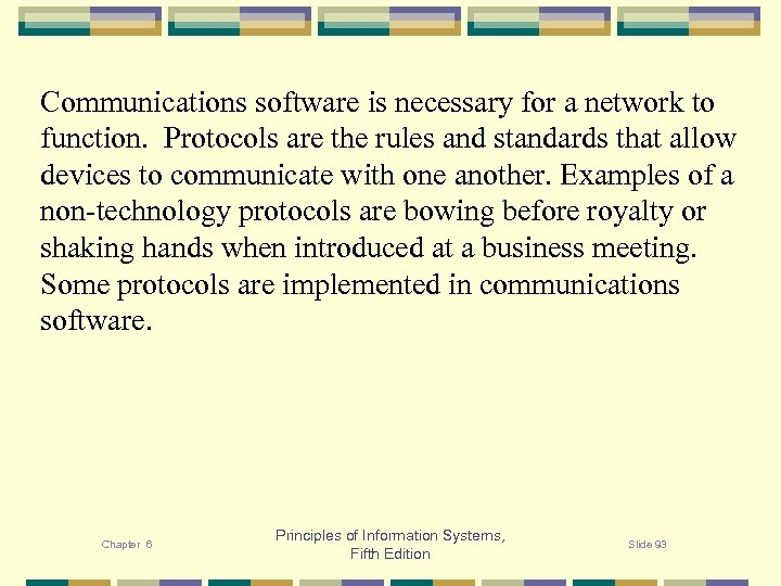 Communications software is necessary for a network to function. Protocols are the rules and