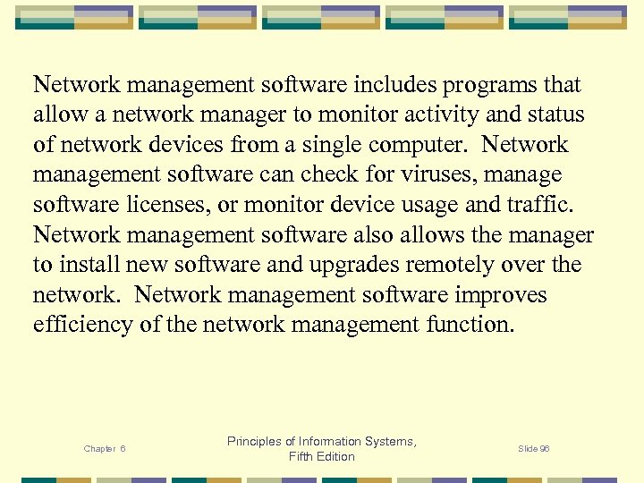 Network management software includes programs that allow a network manager to monitor activity and