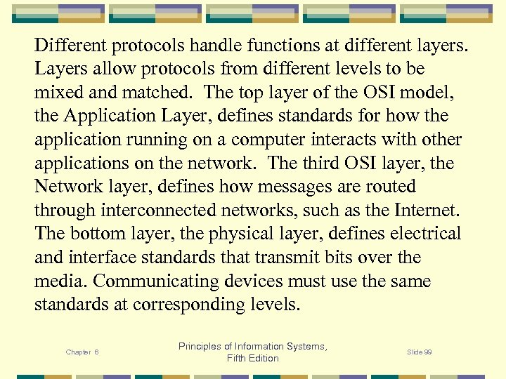 Different protocols handle functions at different layers. Layers allow protocols from different levels to