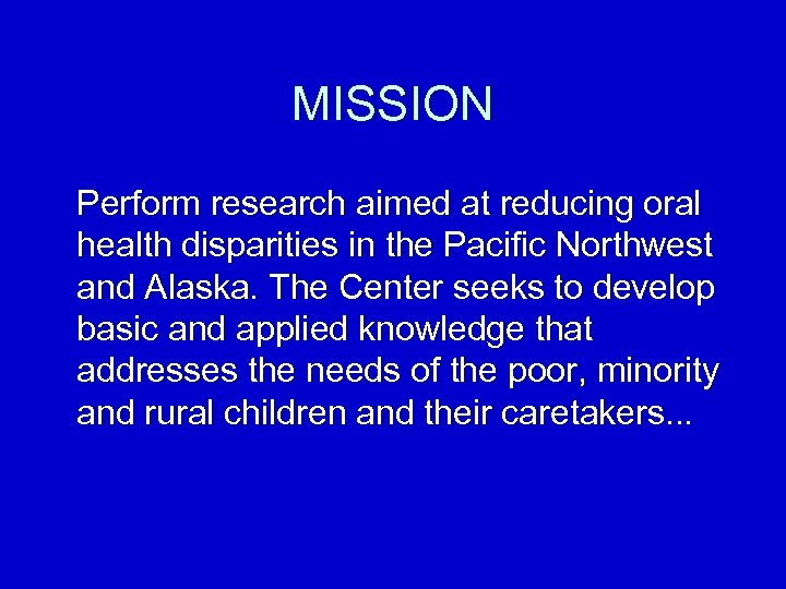 MISSION Perform research aimed at reducing oral health disparities in the Pacific Northwest and