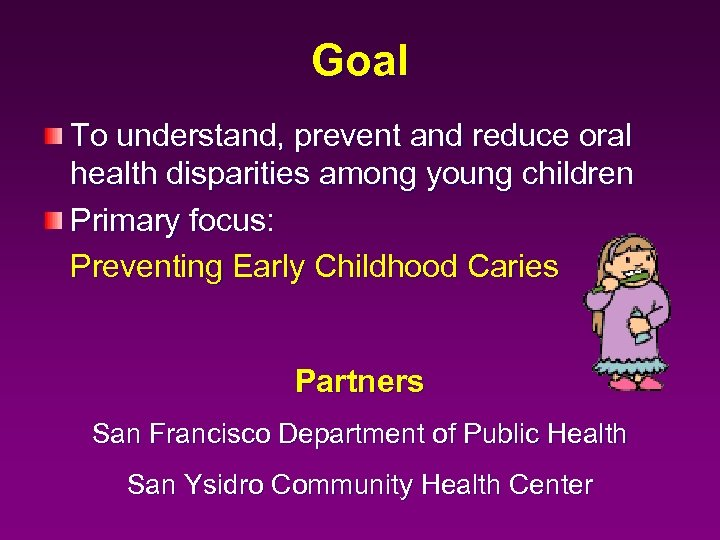 Goal To understand, prevent and reduce oral health disparities among young children Primary focus: