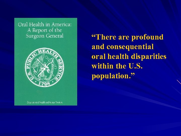 """There are profound and consequential oral health disparities within the U. S. population. """