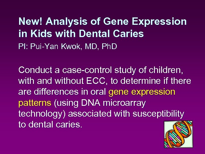 New! Analysis of Gene Expression in Kids with Dental Caries PI: Pui-Yan Kwok, MD,