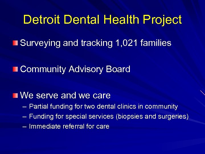 Detroit Dental Health Project Surveying and tracking 1, 021 families Community Advisory Board We