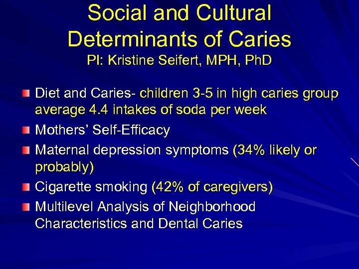 Social and Cultural Determinants of Caries PI: Kristine Seifert, MPH, Ph. D Diet and