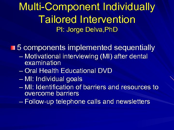 Multi-Component Individually Tailored Intervention PI: Jorge Delva, Ph. D 5 components implemented sequentially –