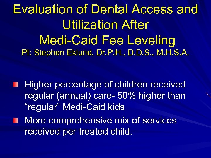 Evaluation of Dental Access and Utilization After Medi-Caid Fee Leveling PI: Stephen Eklund, Dr.