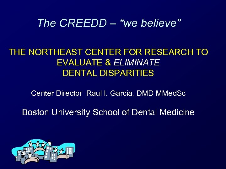 "The CREEDD – ""we believe"" THE NORTHEAST CENTER FOR RESEARCH TO EVALUATE & ELIMINATE"