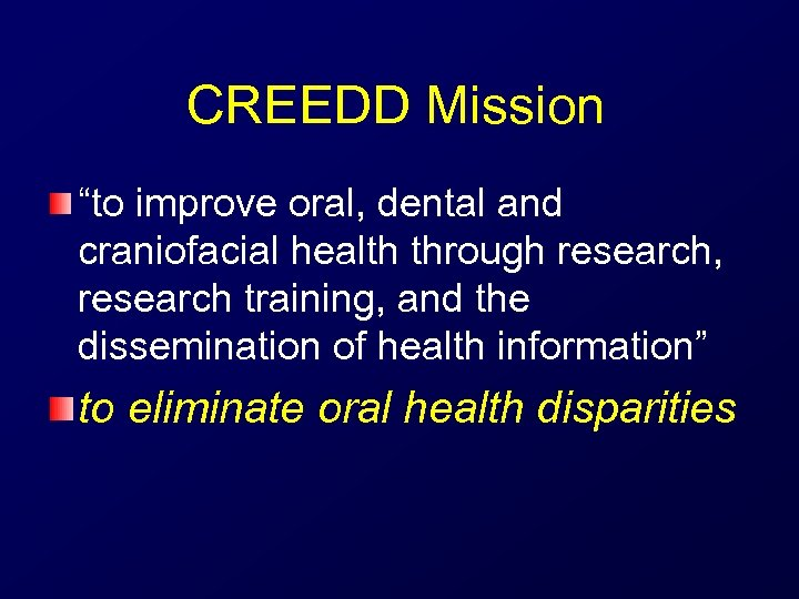 "CREEDD Mission ""to improve oral, dental and craniofacial health through research, research training, and"