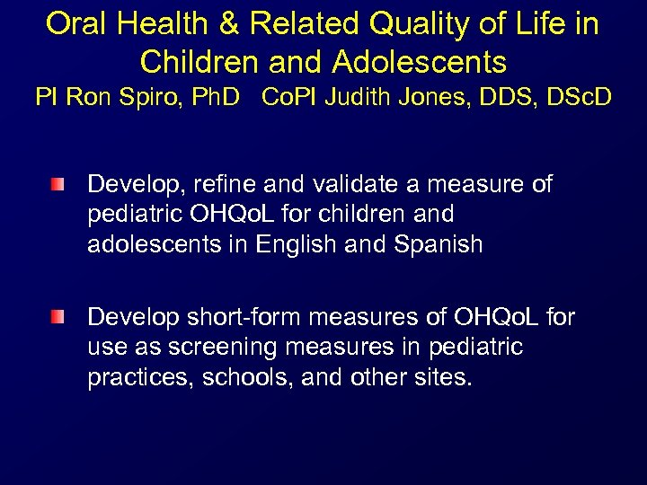 Oral Health & Related Quality of Life in Children and Adolescents PI Ron Spiro,