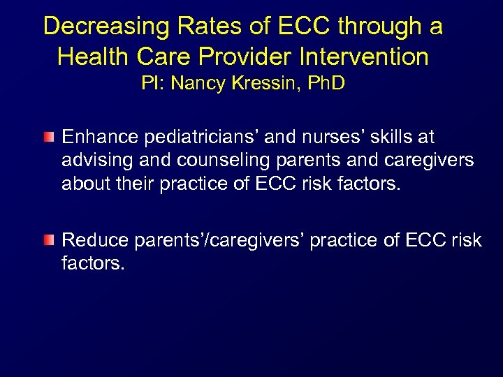 Decreasing Rates of ECC through a Health Care Provider Intervention PI: Nancy Kressin, Ph.