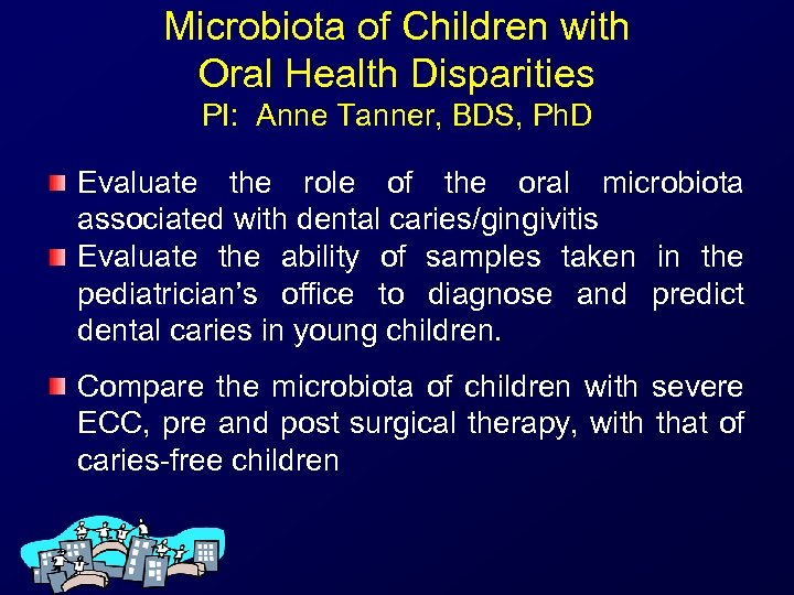 Microbiota of Children with Oral Health Disparities PI: Anne Tanner, BDS, Ph. D Evaluate