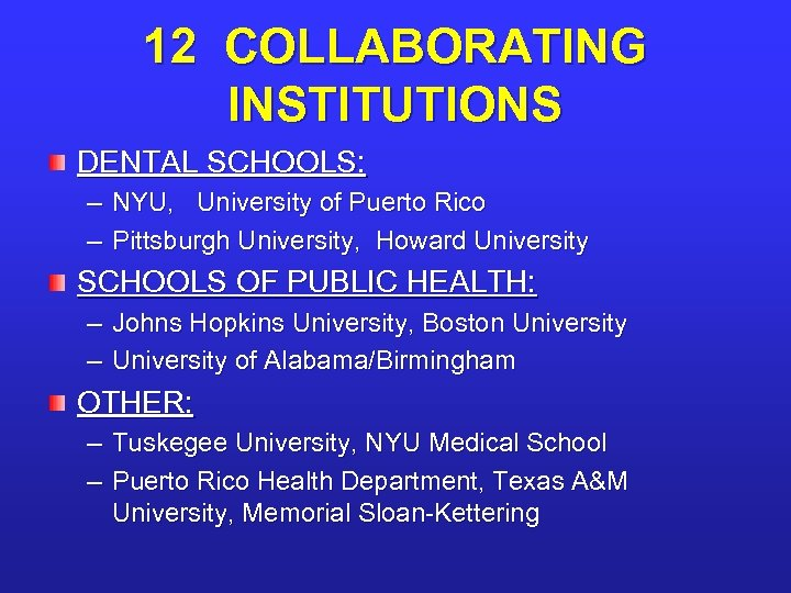 12 COLLABORATING INSTITUTIONS DENTAL SCHOOLS: – NYU, University of Puerto Rico – Pittsburgh University,
