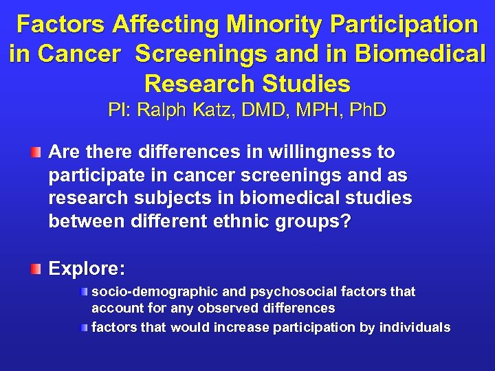 Factors Affecting Minority Participation in Cancer Screenings and in Biomedical Research Studies PI: Ralph