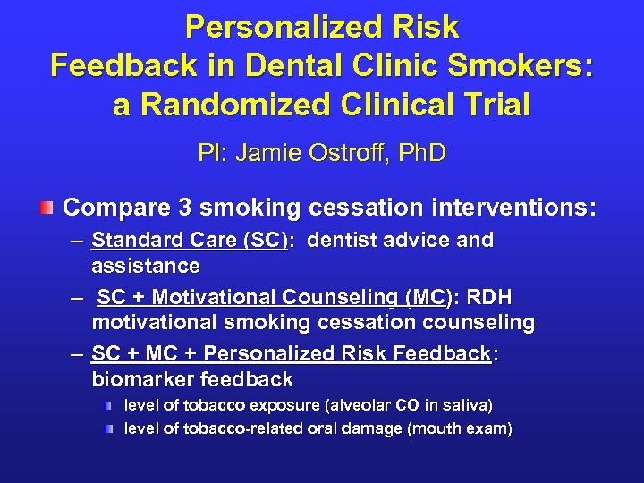 Personalized Risk Feedback in Dental Clinic Smokers: a Randomized Clinical Trial PI: Jamie Ostroff,