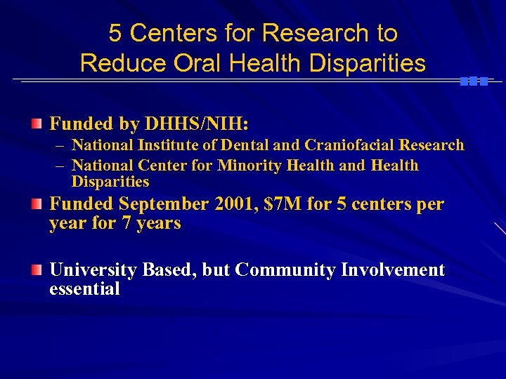 5 Centers for Research to Reduce Oral Health Disparities Funded by DHHS/NIH: – National