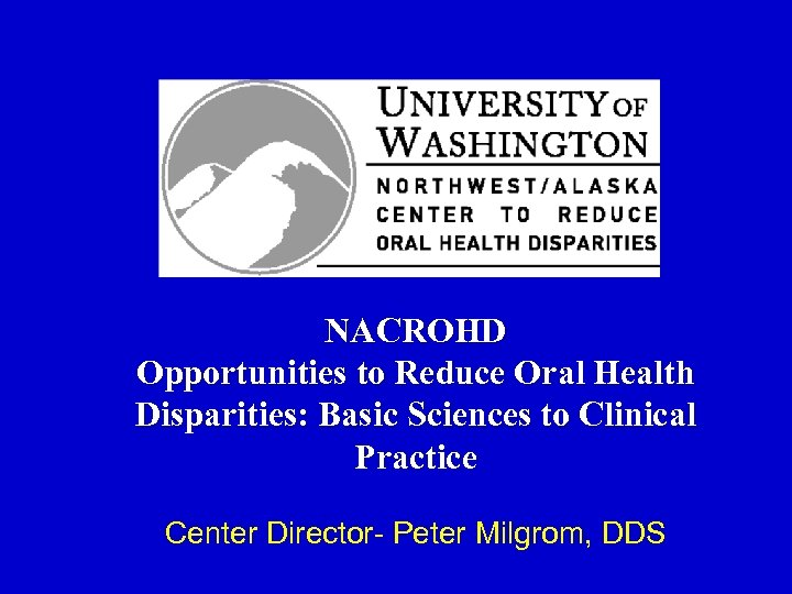 NACROHD Opportunities to Reduce Oral Health Disparities: Basic Sciences to Clinical Practice Center Director-