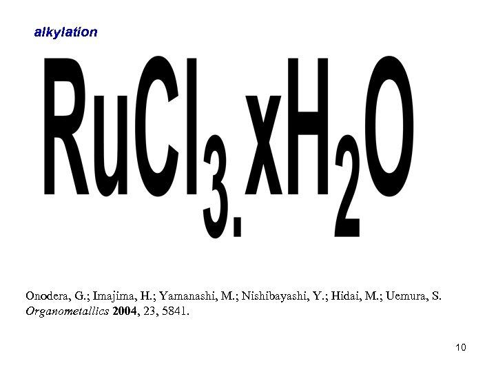 alkylation Onodera, G. ; Imajima, H. ; Yamanashi, M. ; Nishibayashi, Y. ; Hidai,