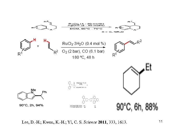 Lee, D. -H. ; Kwon, K. -H. ; Yi, C. S. Science 2011, 333,