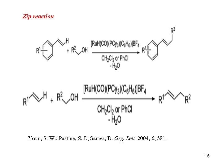 Zip reaction Youn, S. W. ; Pastine, S. J. ; Sames, D. Org. Lett.