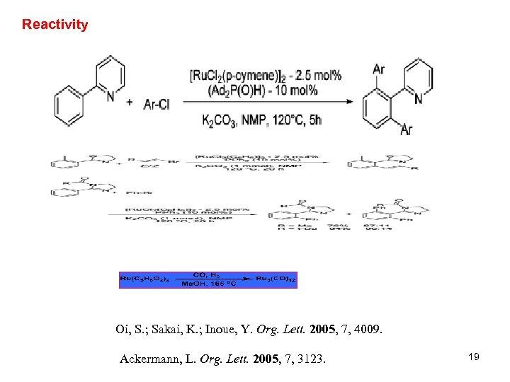Reactivity Oi, S. ; Sakai, K. ; Inoue, Y. Org. Lett. 2005, 7, 4009.