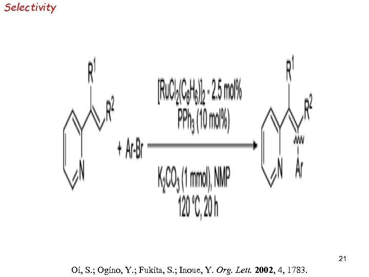 Selectivity 21 Oi, S. ; Ogino, Y. ; Fukita, S. ; Inoue, Y. Org.