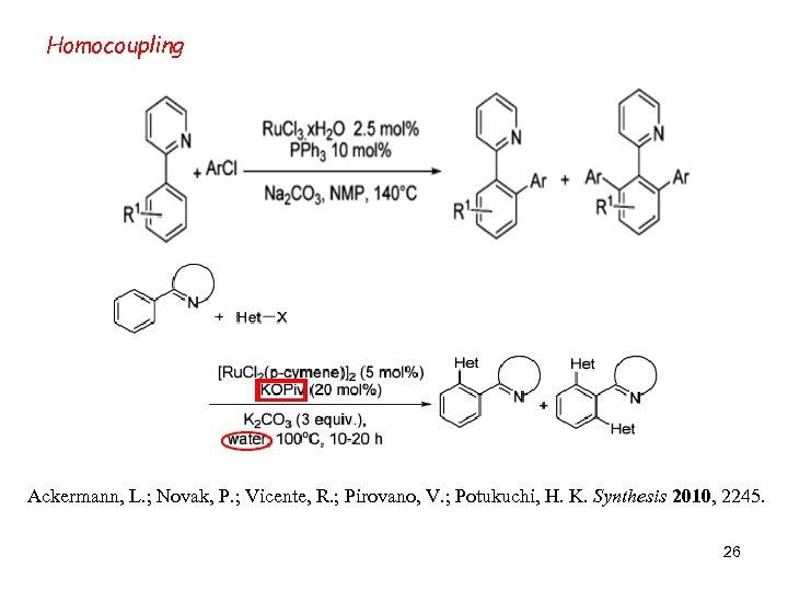 Homocoupling Ackermann, L. ; Novak, P. ; Vicente, R. ; Pirovano, V. ; Potukuchi,