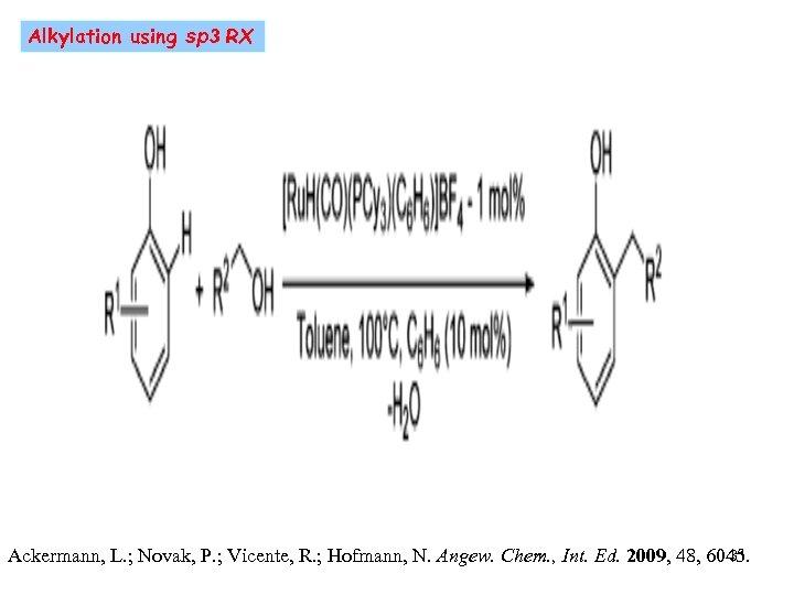 Alkylation using sp 3 RX 31 Ackermann, L. ; Novak, P. ; Vicente, R.