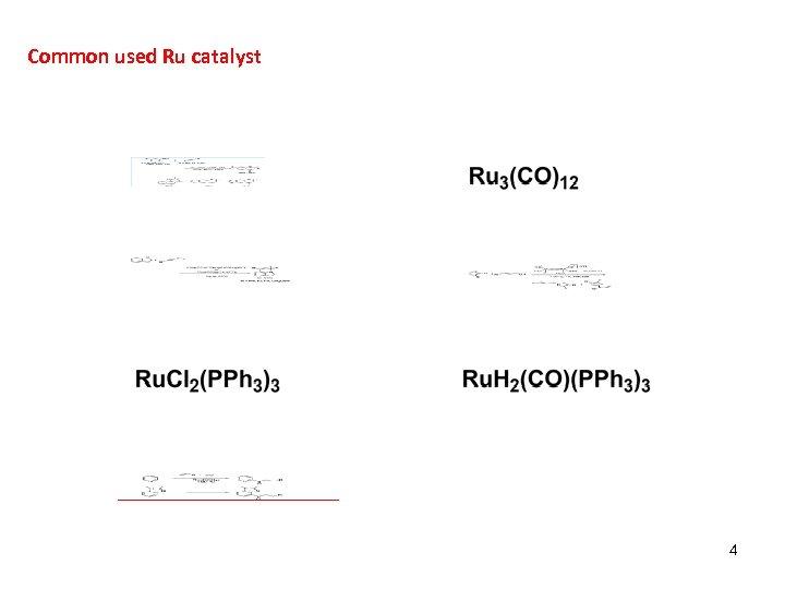 Common used Ru catalyst 4