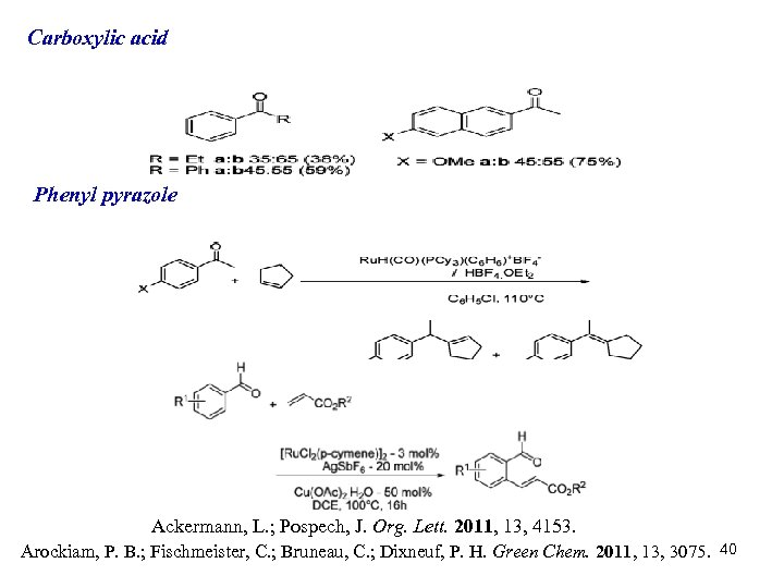 Carboxylic acid Phenyl pyrazole Ackermann, L. ; Pospech, J. Org. Lett. 2011, 13, 4153.