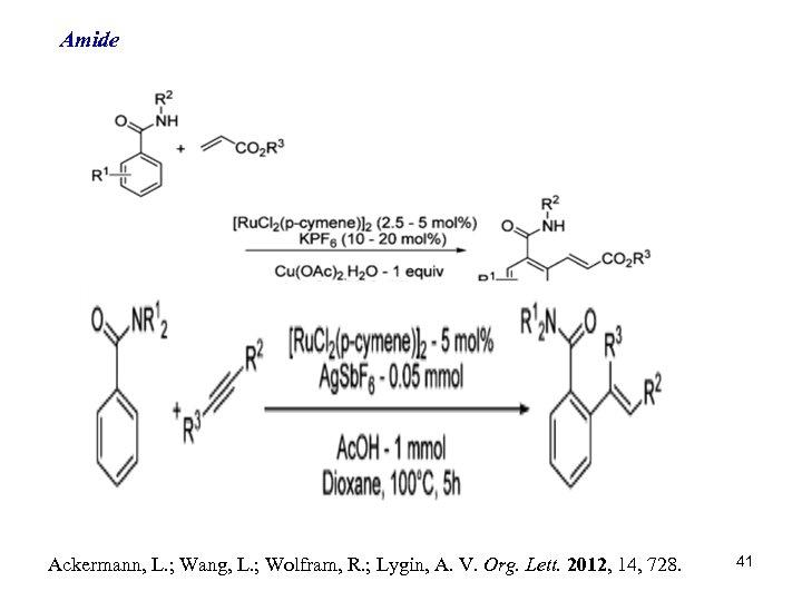 Amide Ackermann, L. ; Wang, L. ; Wolfram, R. ; Lygin, A. V. Org.