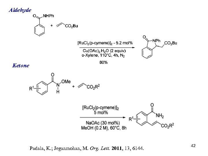 Aldehyde Ketone Padala, K. ; Jeganmohan, M. Org. Lett. 2011, 13, 6144. 42