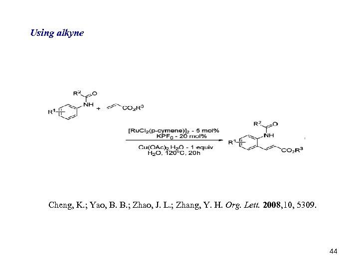 Using alkyne Cheng, K. ; Yao, B. B. ; Zhao, J. L. ; Zhang,