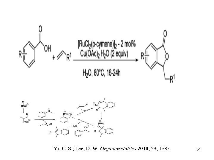 Yi, C. S. ; Lee, D. W. Organometallics 2010, 29, 1883. 51