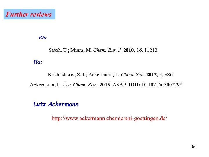 Further reviews Rh: Satoh, T. ; Miura, M. Chem. Eur. J. 2010, 16, 11212.