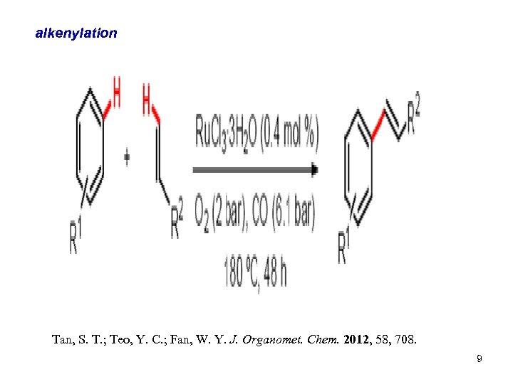 alkenylation Tan, S. T. ; Teo, Y. C. ; Fan, W. Y. J. Organomet.