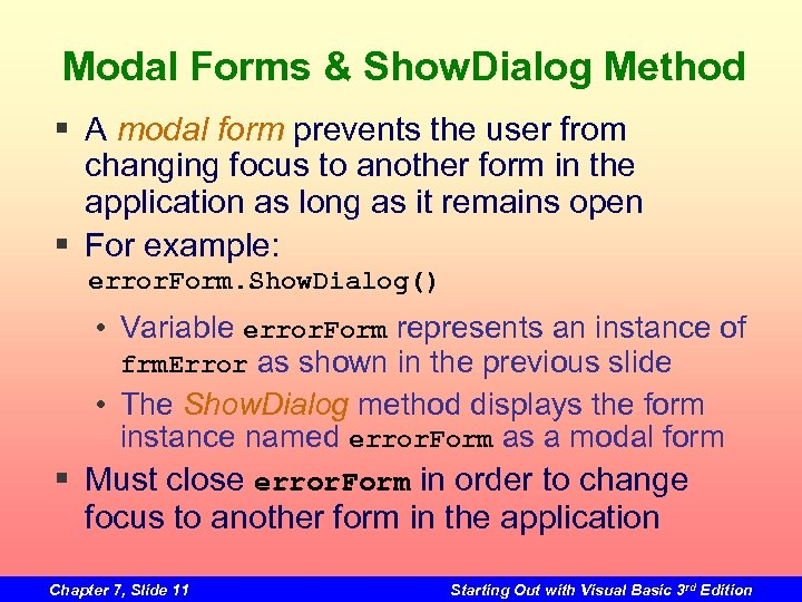 Modal Forms & Show. Dialog Method § A modal form prevents the user from