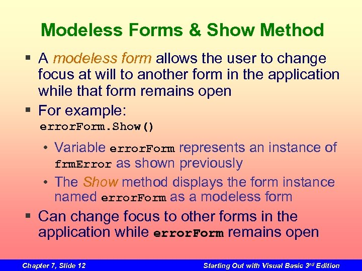 Modeless Forms & Show Method § A modeless form allows the user to change