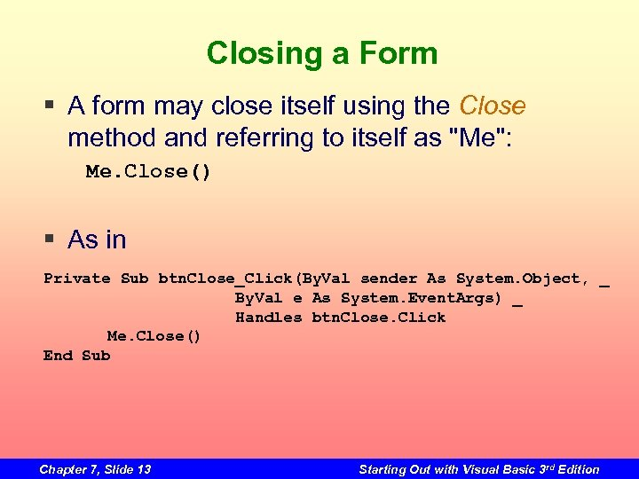 Closing a Form § A form may close itself using the Close method and