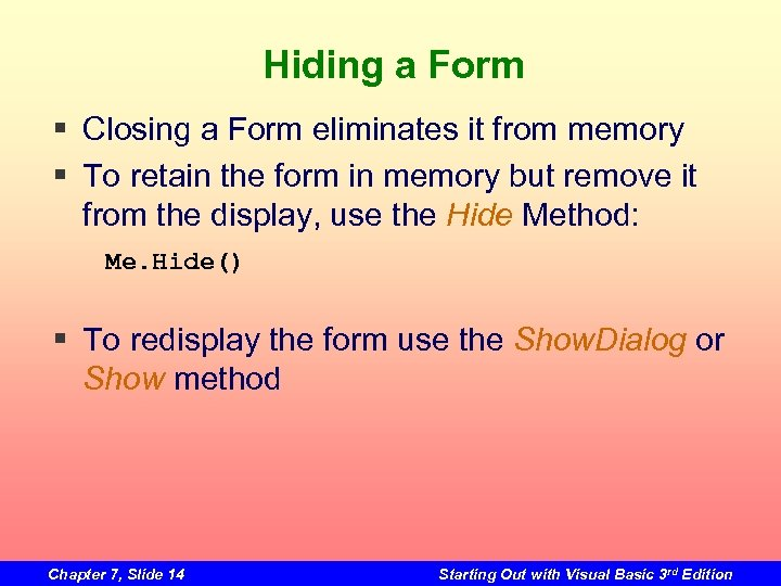 Hiding a Form § Closing a Form eliminates it from memory § To retain