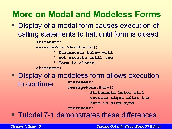 More on Modal and Modeless Forms § Display of a modal form causes execution