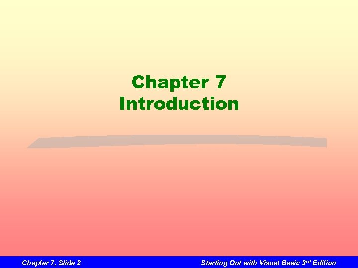 Chapter 7 Introduction Chapter 7, Slide 2 Starting Out with Visual Basic 3 rd
