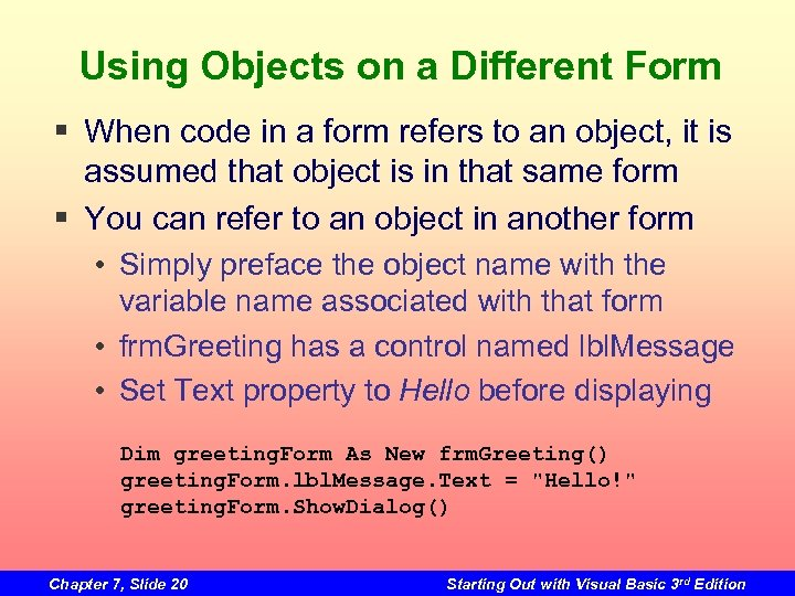 Using Objects on a Different Form § When code in a form refers to