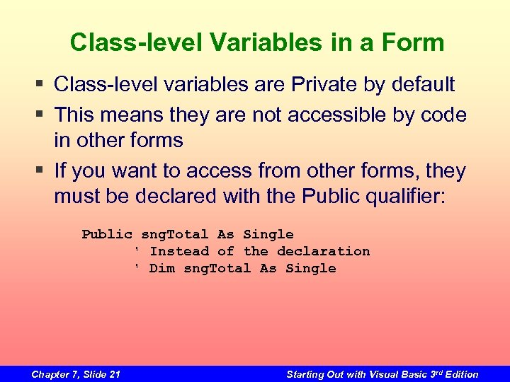 Class-level Variables in a Form § Class-level variables are Private by default § This